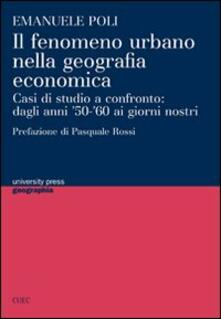 Il fenomeno urbano nella geografia economica. Casi di studio a confronto: dagli anni '50-'60 ai giorni nostri - Emanuele Poli - copertina