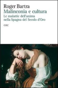 Malinconia e cultura. Le malattie dell'anima nella Spagna del secolo d'oro - Roger Bartra - copertina