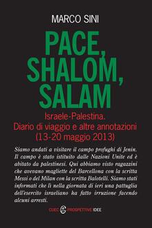 Pace, shalom, salam. Israele-Palestrina. Diario di viaggio e altre annotazioni (13-20 maggio 2013) - Marco Sini - copertina