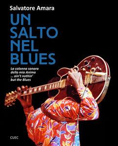 Libro Un salto nel Blues. La colonna sonora della mia anima... ain't nothin' but the blues Salvatore Amara