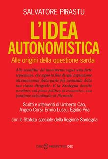 L' Idea autonomistica. Alle origini della questione sarda - Salvatore Pirastu - ebook