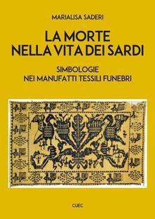 La morte nella vita dei sardi. Simbologie nei manufatti tessili funebri - Marialisa Saderi - copertina