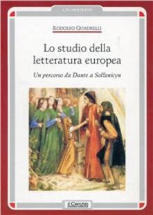 Lo studio della letteratura europea. Un percorso da Dante a Solzenicyn - Rodolfo Quadrelli - copertina