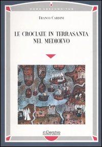 Le crociate in Terrasanta nel Medioevo