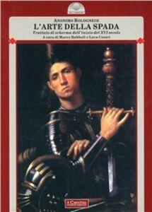 Libro L' arte della spada. Trattato di scherma dell'inizio del XVI secolo Anonimo bolognese