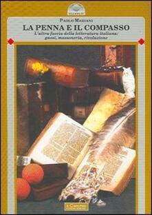 La penna e il compasso. L'altra faccia della letteraura italiana: gnosi, massoneria, rivoluzione - Paolo Mariani - copertina