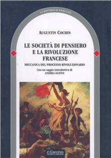 La società di pensiero e la Rivoluzione fransese. Meccanica del processo rivoluzionario - Augustin Cochin - copertina