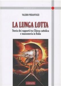 La lunga lotta. Storia dei rapporti tra Chiesa cattolica e massoneria in Italia