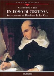 Un uomo di coscienza. Vita e pensiero di Bartolomé de Las Casas