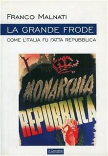 La grande frode. Come lItalia fu fatta Repubblica.pdf
