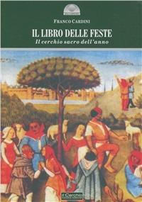 Il Il libro delle feste. Il cerchio sacro dell'anno - Cardini Franco - wuz.it