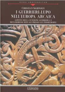 I guerrieri-lupo nell'Europa arcaica. Aspetti della funzione guerriera e metamorfosi rituali presso gli indoeuropei - Christian Sighinolfi - copertina