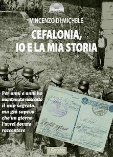 Cefalonia. Io e la mia storia - Vincenzo Di Michele - copertina
