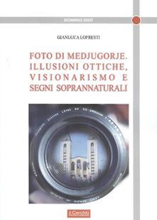 Foto di Medjugorje. Illusioni ottiche, visionarismo e segni di soprannaturali - Gianluca Lopresti - copertina