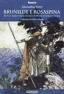 Brunilde e Rosaspina. Mito e fiaba dagli indoeuropei ai fratelli Grimm - Alessandra Tozzi - copertina