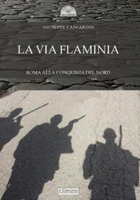 La La via Flaminia. Roma alla conquista del Nord - Cascarino Giuseppe - wuz.it