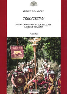 Mercatinidinataletorino.it Tredicesima. Sulle orme della leggendaria legione romana. Vol. 1 Image