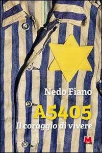 A 5405. Il coraggio di vivere. Con DVD - Fiano Nedo - wuz.it