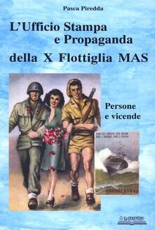 L' ufficio stampa e propaganda della X flottiglia Mas. Persone e vicende - Pasca Piredda - copertina