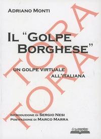 Il Il «golpe Borghese». Un golpe virtuale all'italiana - Monti Adriano - wuz.it