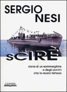 Scirè. Storia di un sommergibile e degli uomini che lo resero famoso - Sergio Nesi - copertina