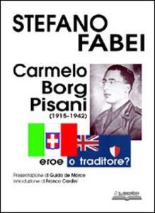 Carmelo Borg Pisani (1915-1942). Eroe o traditore? - Stefano Fabei - copertina