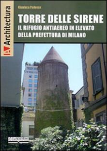 Torre delle Sirene. Il rifugio antiaereo in elevato della prefettura di Milano - Gianluca Padovan - copertina