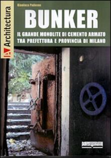 Bunker. Il grande monolite di cemento armato tra prefettura e provincia di Milano - Gianluca Padovan - copertina