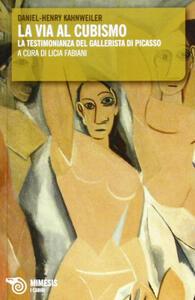 La via al cubismo. La testimonianza del gallerista di Picasso