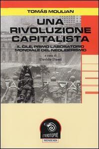 Una rivoluzione capitalista. Il Cile, primo laboratorio del neoliberismo