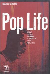 Pop life. Breve narrazione della storia del rock attraverso testi e tematiche