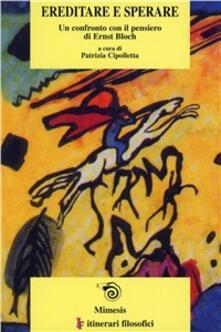 Ereditare e sperare. Un confronto con il pensiero di Ernst Bloch.pdf