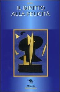 Il diritto alla felicità. Atti della Gran Loggia 2003 (Rimini, 4-6 aprile 2003)