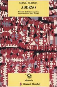 Libro Adorno. Filosofia dialettico-negativa e teoria critica della società Sergio Moravia