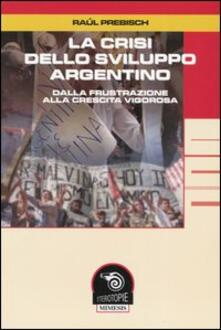 La crisi dello sviluppo argentino. Dalla frustrazione alla crescita vigorosa.pdf