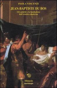 Jean-Baptiste du Bos. Gli antichi e la fondazione dell'estetica moderna