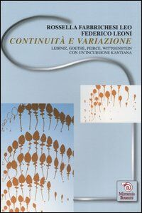 Continuità e variazione. Leibniz, Goethe, Peirce, Wittgenstein. Con un'incursione kantiana