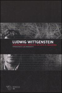 Ludwig Wittgenstein. Conversazioni annotate da Oets K. Bouwsma