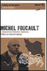 Michael Foucault. L'Islam et la révolution iranienne-L'Islam e la rivoluzione iraniana