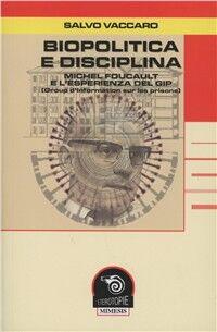 Biopolitica e disciplina. Michel Foucault e l'esperienza del Gip