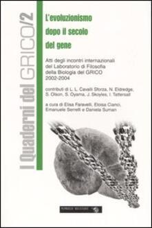 L' evoluzionismo dopo il secolo del gene. Atti degli incontri internazionali del laboratorio di filosofia della biologia del GRICO (2002-2004) - copertina
