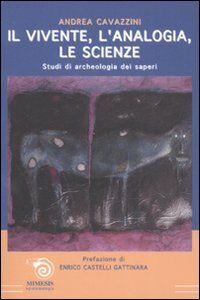 Il vivente, l'analogia, le scienze. Studi di archeologia dei saperi