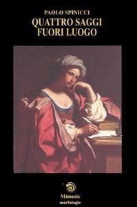 Libro Quattro saggi fuori luogo Paolo Spinicci
