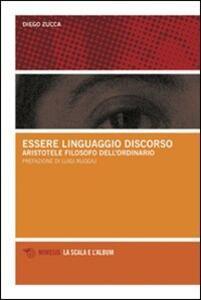 Libro Essere, linguaggio, discorso. Aristotele filosofo dell'ordinario Diego Zucca