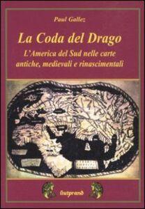 La coda del drago. L'America del Sud nelle carte antiche, medievali e rinascimentali