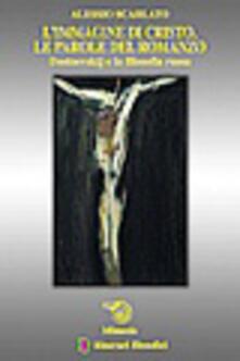L' immagine di Cristo, le parole del romanzo. Dostoevskij e la filosofia russa - Alessio Scarlato - copertina
