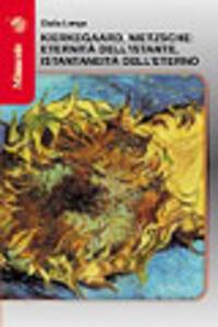Kierkegaard, Nietzsche: eternità dell'istante, istantaneità dell'eterno - Giulia Longo - copertina