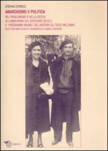 Anarchismo e politica. Nel problemismo e nella critica all'anarchismo del ventesimo secolo, il «programma minimo» dei libertari del terzo millennio...