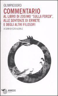 Commentario al libro di Zosimo «Sulla forza», alle sentenze di Ermete e degli altri filosofi