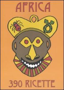 Africa. Un viaggio gastronomico attraverso il continente nero in trecentonovanta piatti